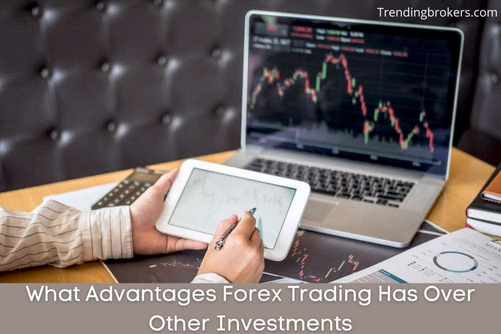Advantages Forex Trading Has Over Other Investments